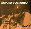 BATALIA BOB JUNIOR - alo bahia