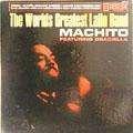 MACHITO - the worlds greatest latin band
