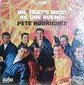 PETE RODRIGUEZ - oh,  that s nice ! (ay que bueno ! )