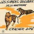LES SUPERS JAGUARS DE LA MARTINIQUE - cracher dife