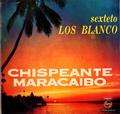 SEXTETO LOS BLANCO - chispeante maracaibo