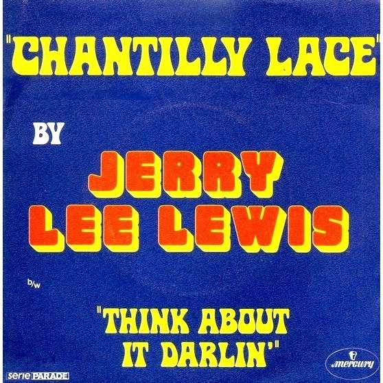 jerry lee lewis Chantilly Lace / Think About It darlin'