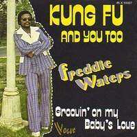 WATERS FREDDIE kung fu and you too / groovin' on my baby's love