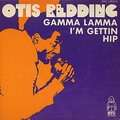OTIS REDDING - gamma lamma/i'm gettin hip