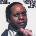 EDDIE HARRIS - how can you live like that ?