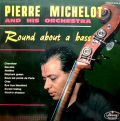 PIERRE MICHELOT - round about a bass