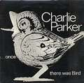 CHARLIE PARKER - ...once there was bird