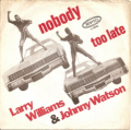 LARRY WILLIAMS & JOHNNY WATSON - nobody / too late