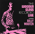 BILLY WOOTEN - the wooden glass recorded live