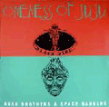 ONENESS OF JUJU - bush brothers & space rangers