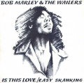 BOB MARLEY & THE WAILERS - is this love / easy skanking