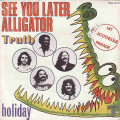 TRUTH - see you later alligator - holiday