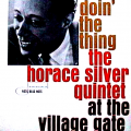 HORACE SILVER QUINTET - doin' the thing at the village gate