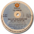 T.C CURTIS - pack up your things ang get out of my life
