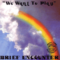BRIEF ENCOUNTER - we want to play
