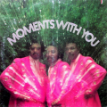 MOMENTS - moments with you