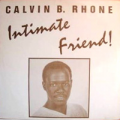 CALVIN B. RHONE - intimate friend!