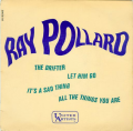 RAY POLLARD - the drifter / let him go / it's a sand thing / all the things you are