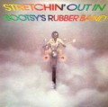 BOOTSY COLLINS AND THE BOOTSY`S RUBBER BAND - stretchin`out in bootsy`s rubber band
