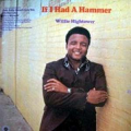 WILLIE HIGHTOWER - if i had a hammer