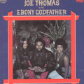 JOE THOMAS - is the ebony godfather