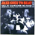 VACLAV ZAHRADNIK BIG BAND - jazz goes to beat