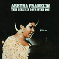 ARETHA FRANKLIN - the girl in love with you