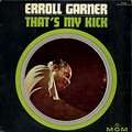 ERROLL GARNER - that's my kick