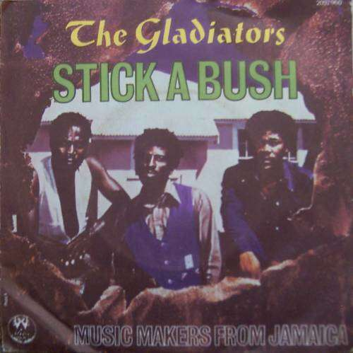 GLADIATORS - stick a bush / music makers from jamaica