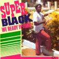 SUPER BLACK - we ready fe them