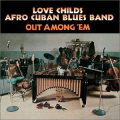 LOVE CHILDS AFRO CUBAN BLUES BAND - out among 'em