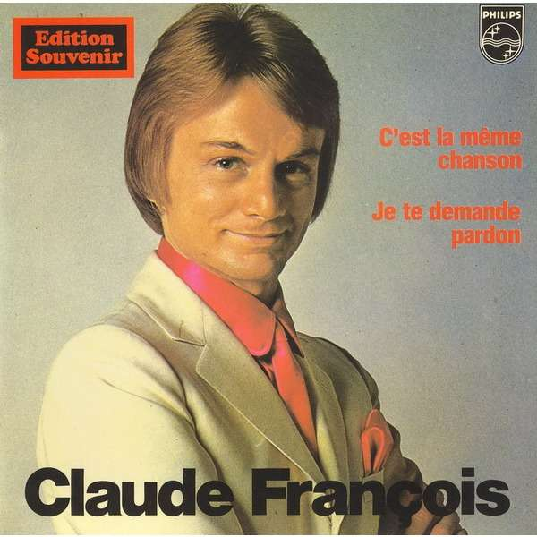 Claude François c'est la même chanson / je te demande pardon