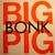 BIG PIG - BONK - LP