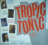 TOURE KUNDA / RAY LEMA /ALPHA BLONDY ... TROPIC TONIC  ( JULUKA / TI FOCK / EMPIRE BAKUBA / ISMAEL LO / CABRAL / IDRISSA DIOP )