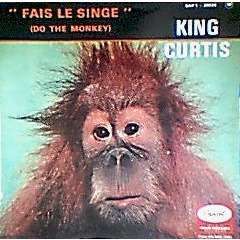 king curtis FAIS LE SINGE ( DO THE MONKEY)/MESS AROUND /FEEL ALL RIGHT/STROLLIN HOME