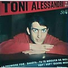 TONI ALESSANDRI LA PREMIERE FOIS / DAKOTA / TU TE MOQUES DE MOI / HEP HEP OUVRE MOI ( dédicacé)