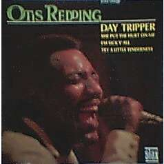 otis redding Day Tripper / She Put The Hurt On Me / I'm Sick Y'all / Ry A Little Tenderness