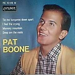 PAT BOONE Tie Me Kangaroo Down Sport / i feel like crying / memory mountain / deep are the roots