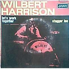 WILBERT HARRISON LET'S WORK TOGETHER / STAGGER LEE
