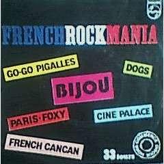 DOGS/BIJOU/FRENCH CANCAN/GO-GO PIGALLES. FRENCHROCKMANIA  ( avec aussi : CINE PALACE / PARIS-FOXY ) ( vente interdite)