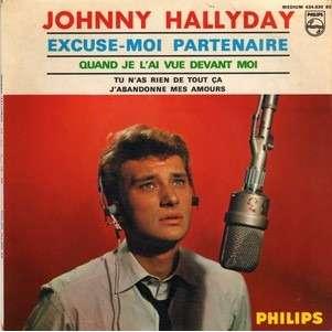 JOHNNY HALLYDAY . ( BEATLES ) EXCUSE-MOI PARTENAIRE - TU N'AS RIEN DE TOUT CA - QUAND JE L'AI VUE DEVANT MOI + 1