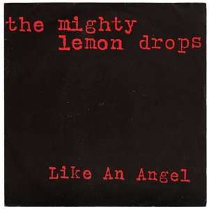 MIGHTY LEMON DROPS (THE) LIKE AN ANGEL - NOW SHE'S GONE