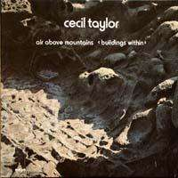 CECIL TAYLOR Air above mountains (buildings within)