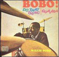 WILLIE BOBO - Bobo! Do That Thing / Guajira - 33T
