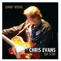 CHRIS EVANS SURSCÈNE - JOHNNY, REVIENS! CD - JUKEBOXMAG.COM