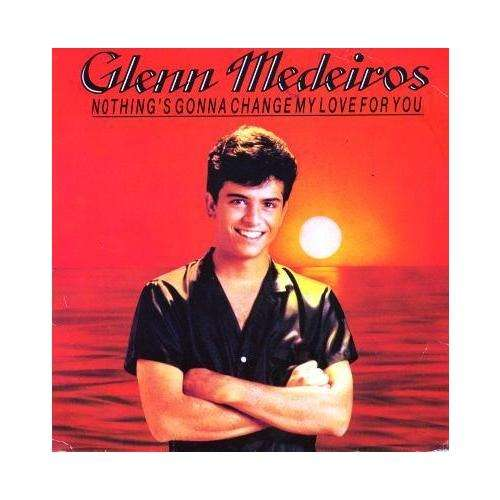 Nothing S Gonna Change My Love For You By Glenn Medeiros