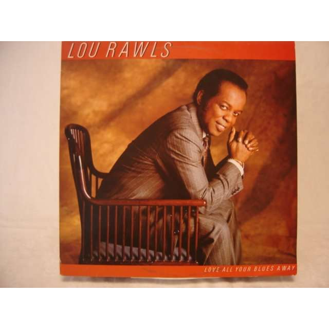 lou rawls LOVE ALL YOUR BLUES AWAY