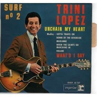 TRINI LOPEZ Surf n° 2 unchain my heart - what'd i say - medley : gotta travel on - down by the riverside ..
