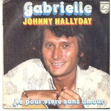 JOHNNY HALLYDAY GABRIELLE / NE POUR VIVRE SANS AMOUR.France