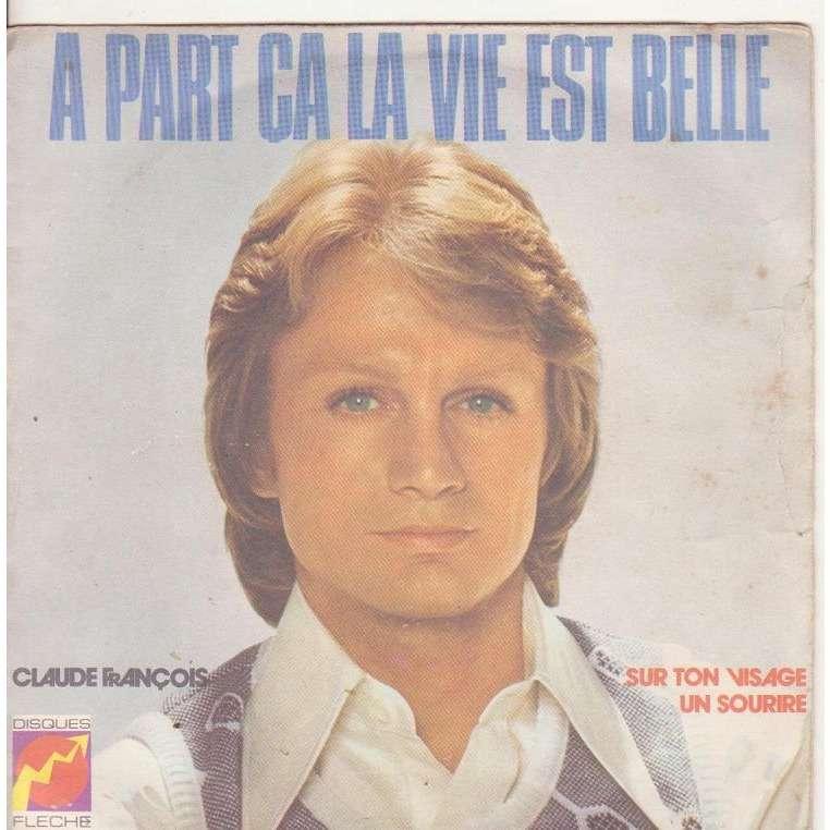 CLAUDE FRANCOIS A PART CA LA VIE EST BELLE/SUR TON VISAGE UN SOURIRE